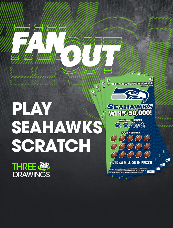 Fan Out. Play Seahawks Scratch. Three second chance drawings. Four Seahawks Scratch tickets fanned to the right.