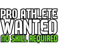 Pro athlete wanted, no skill required.